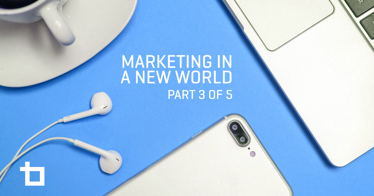 Marketing in a New World (Part 3 of 5)