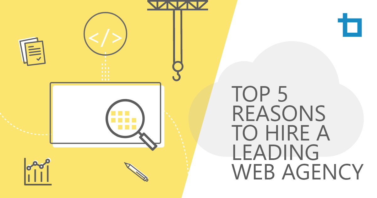 Top 5 Reasons to Hire a Leading Web Agency