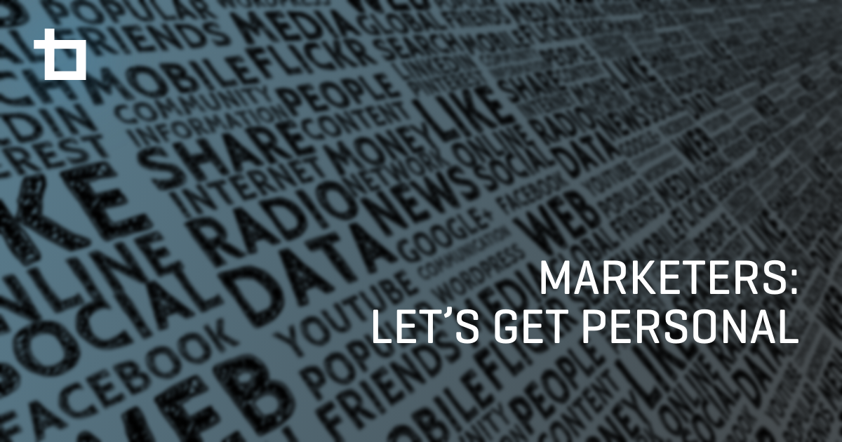 Marketers: Let's Get Personal