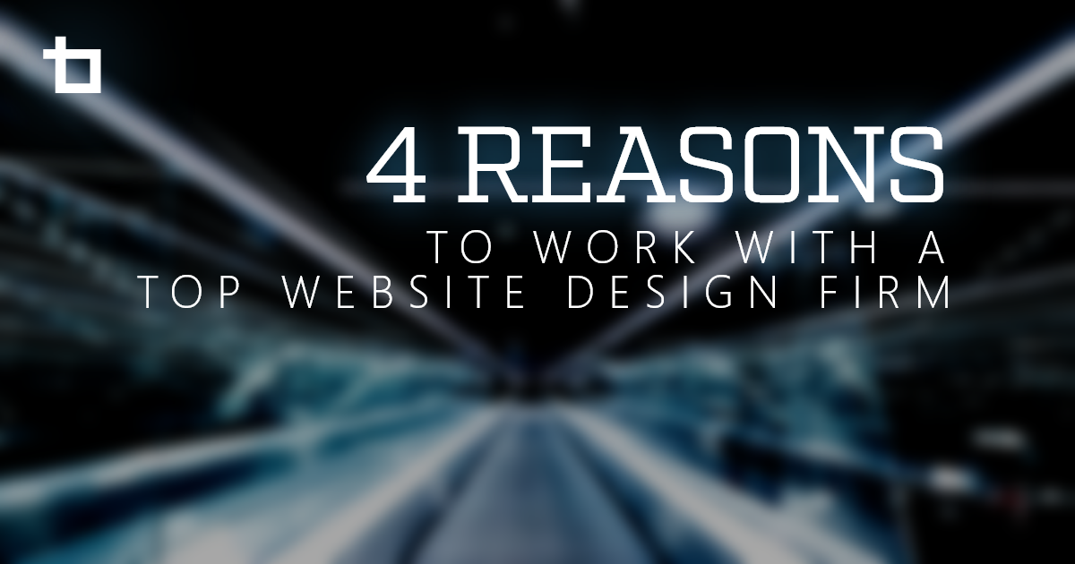 4 Reasons to Work With a Top Website Design Firm