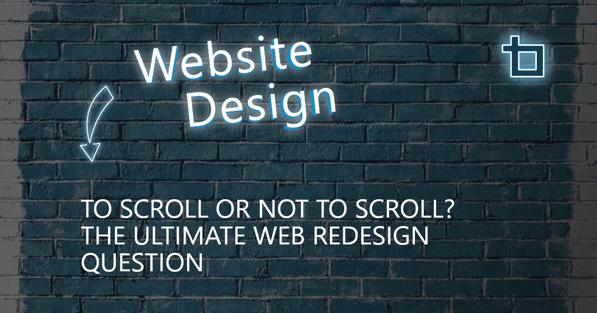 To Scroll or Not To Scroll: That is the Question of Some Marketers in a Website Redesign Cycle