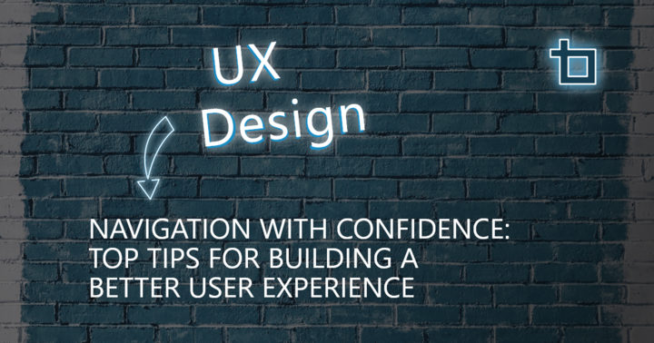 Top Tips for Building a Better Navigation User Experience