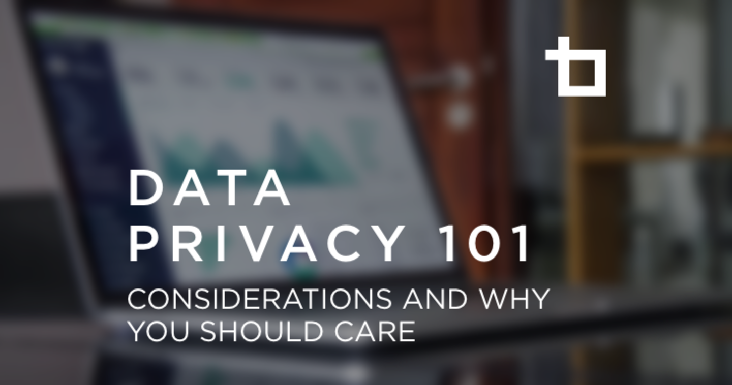 Data Privacy 101: Considerations and Why You Should Care