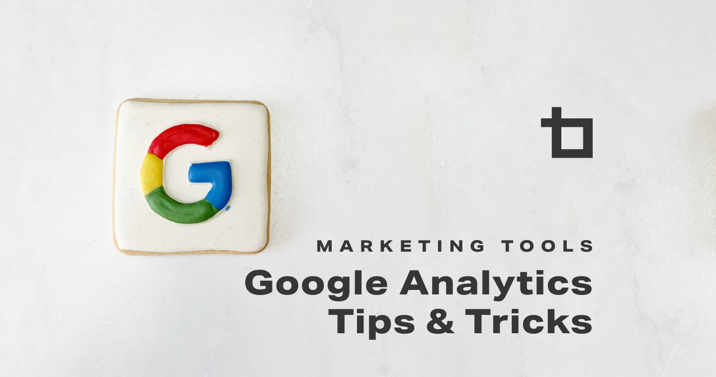 4 Tips & Tricks to Get More out of Your Google Analytics