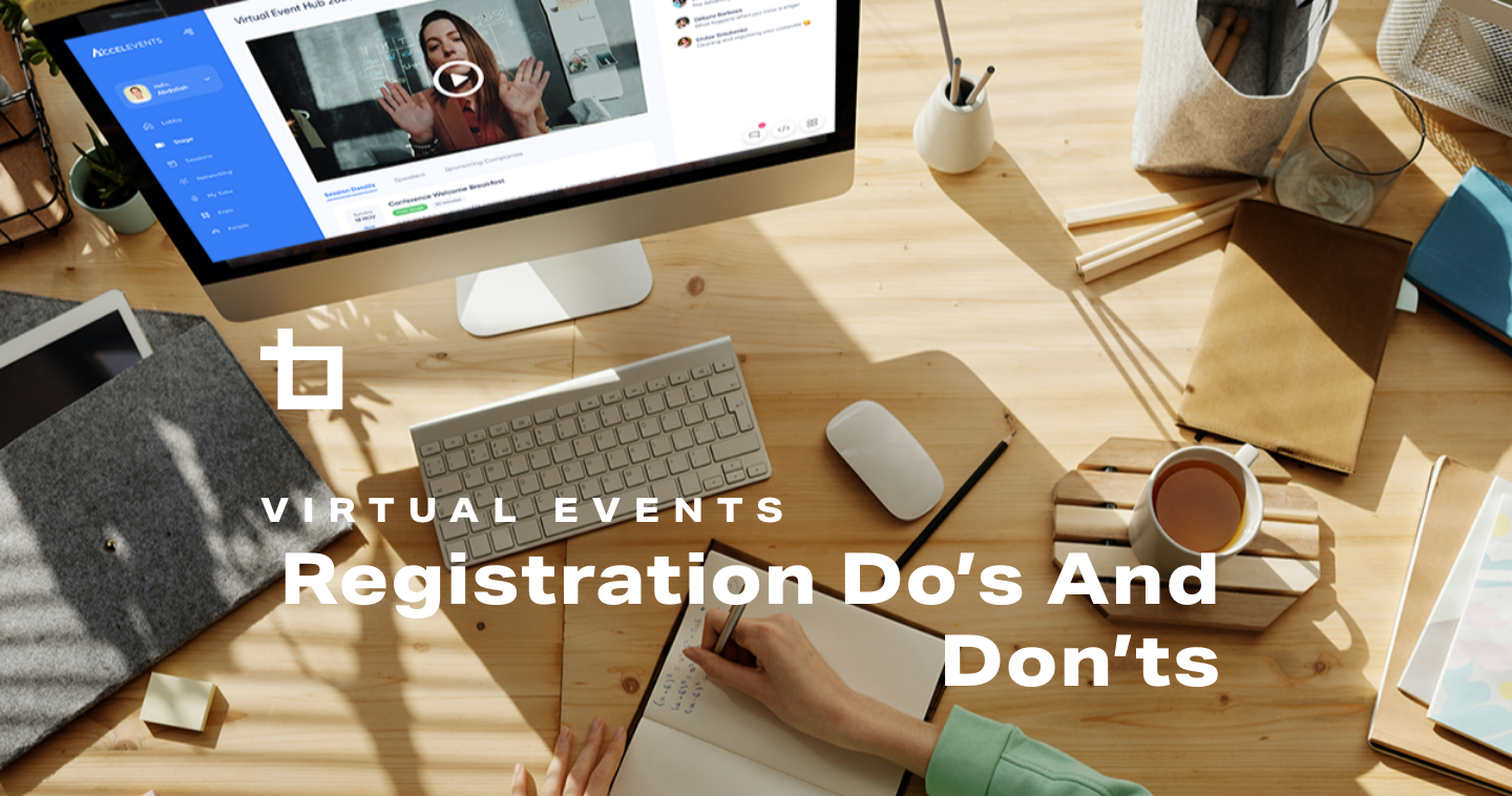 Virtual Events: Registration Do's and Don'ts