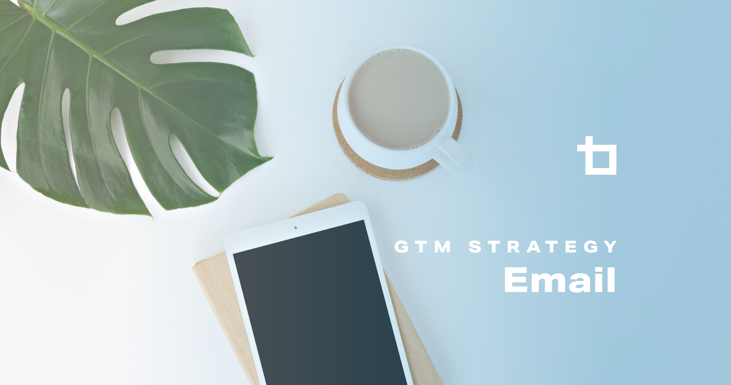 Email Marketing Strategies for a Successful Go to Market Campaign