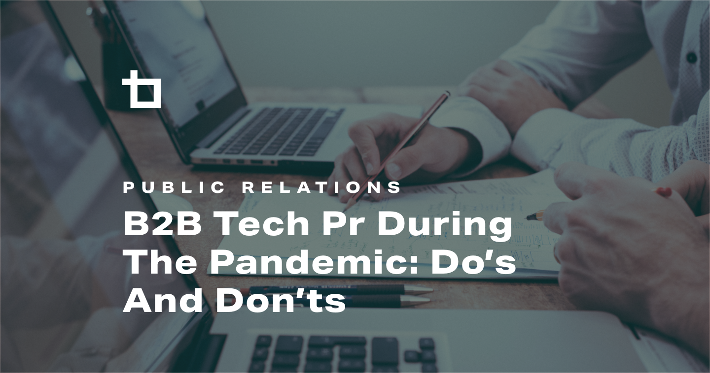 B2B Tech PR During The Pandemic: Do's And Don'ts