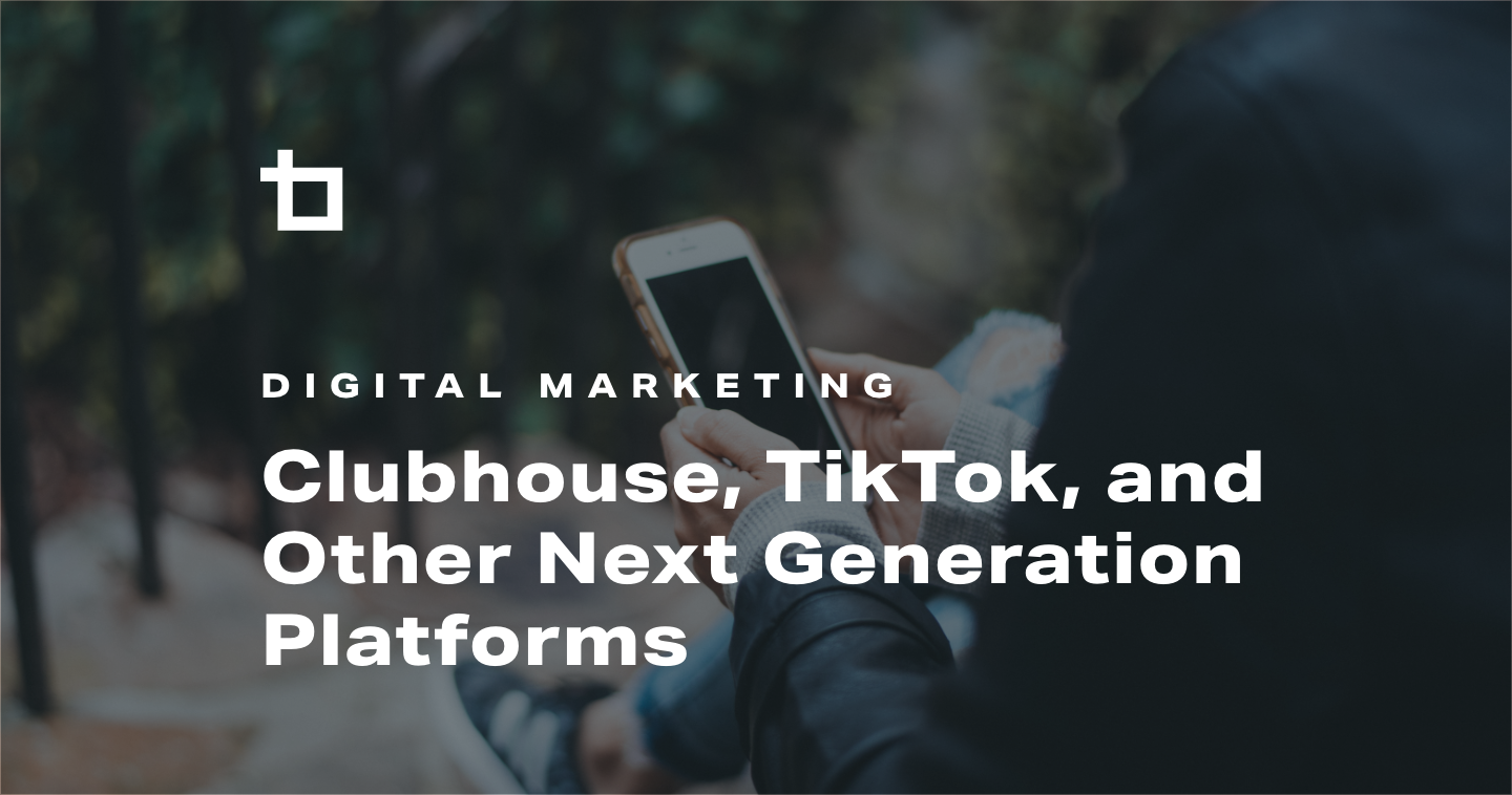 Clubhouse, TikTok, and Other Next Generation Platforms