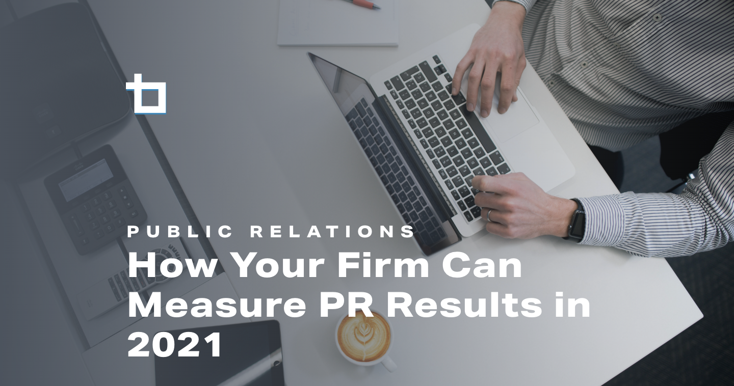 PR Metrics: How Your Firm Can Measure PR Results in 2021