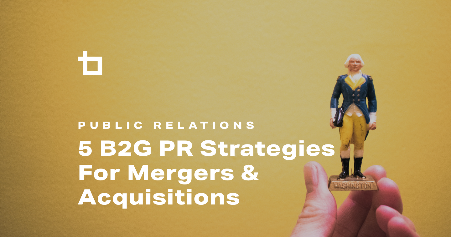 5 B2G PR Strategies For Mergers & Acquisitions