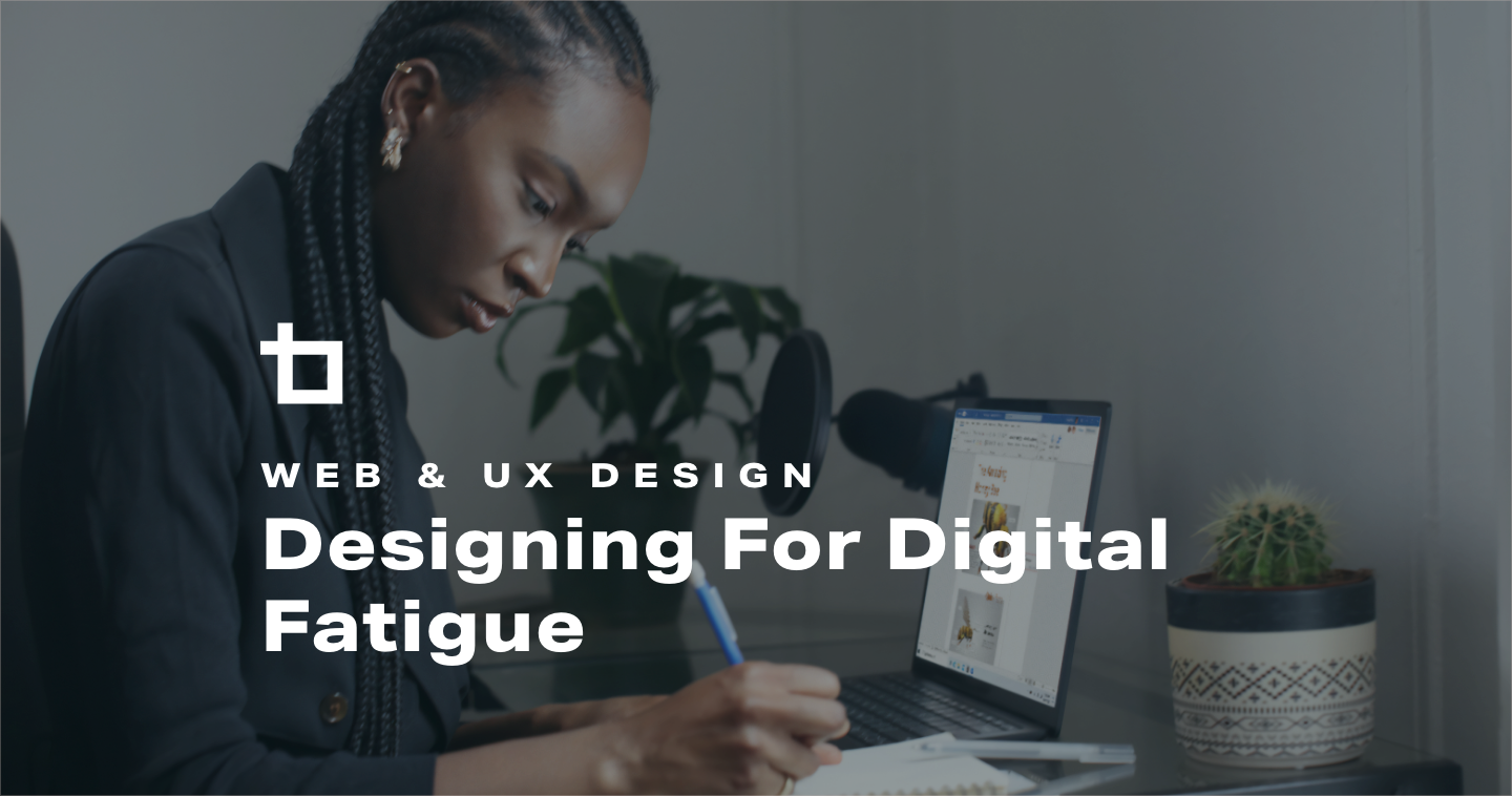 Web & UX Design: Designing for Digital Fatigue
