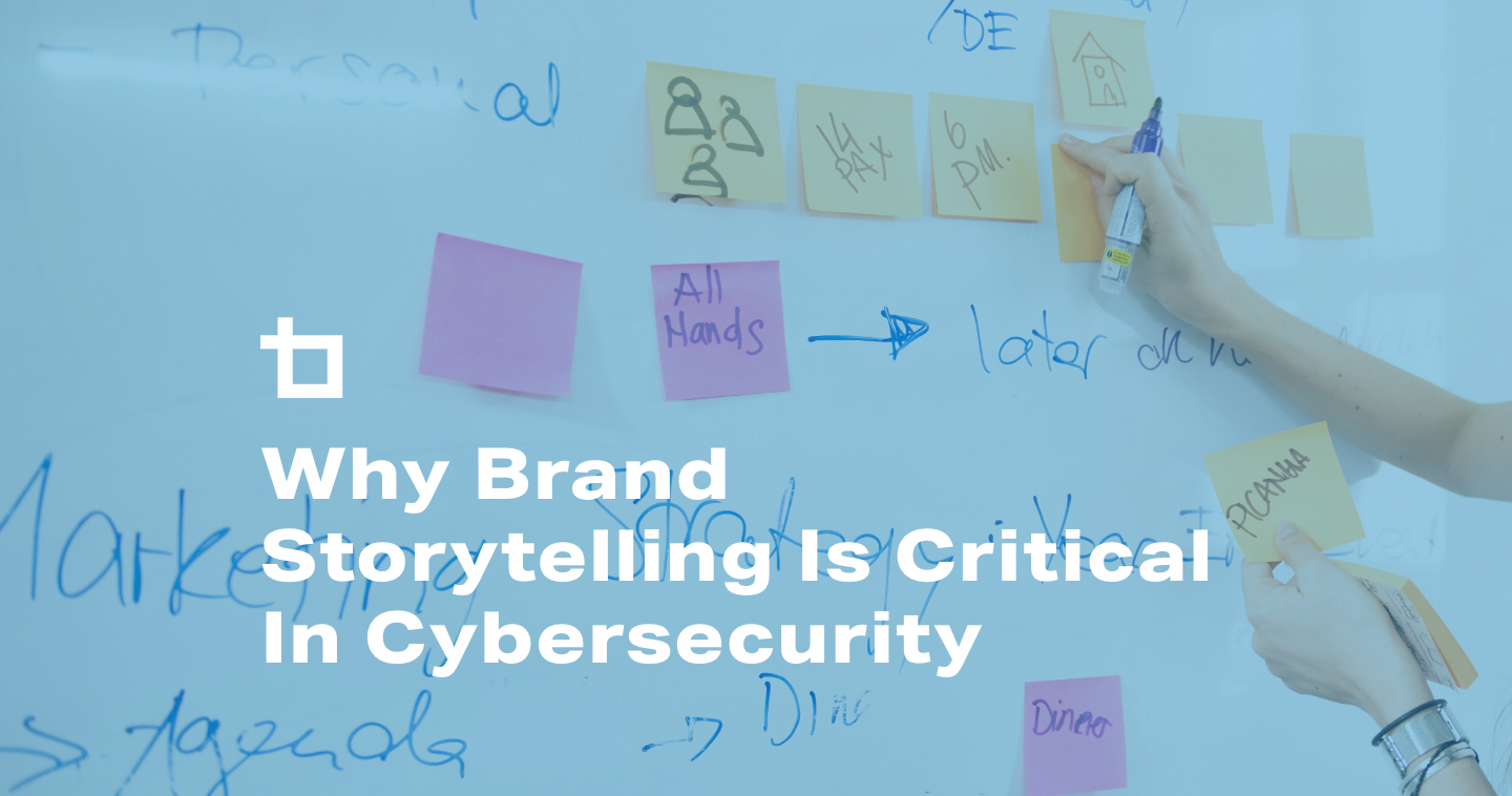 Why Brand Storytelling is Critical in Cybersecurity