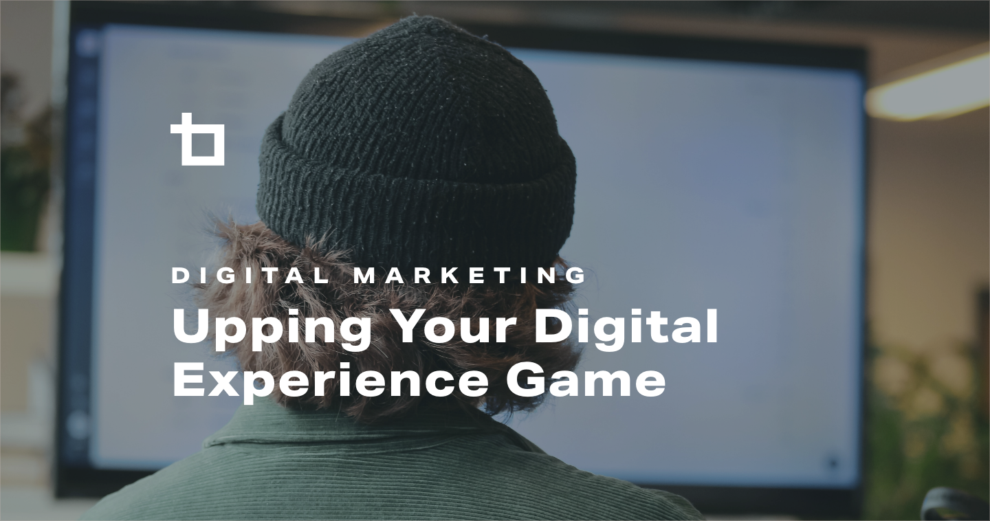 Upping Your Digital Experience Game