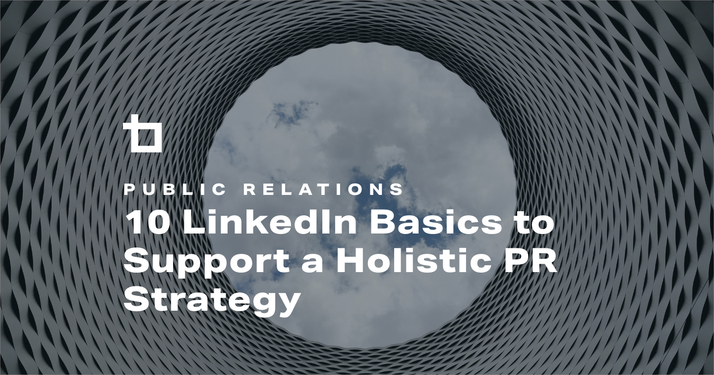 10 LinkedIn Basics to Support a Holistic PR Strategy