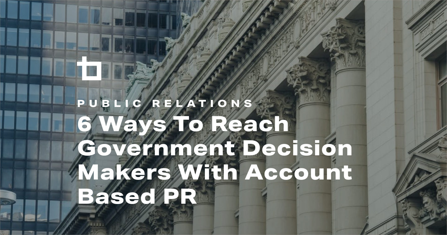 6 Ways To Reach Government Decision Makers With Account Based PR