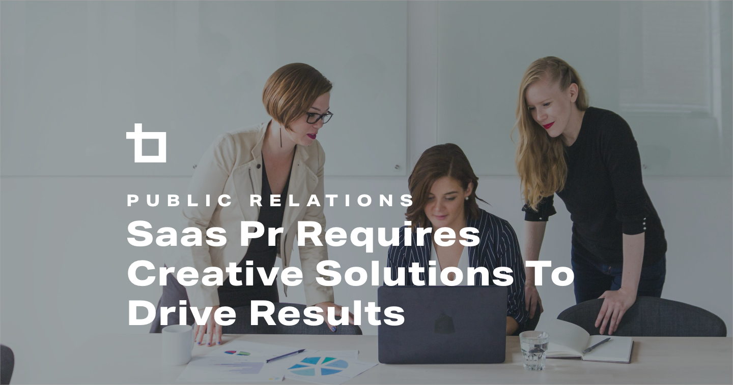 SaaS PR Requires Creative Solutions To Drive Results