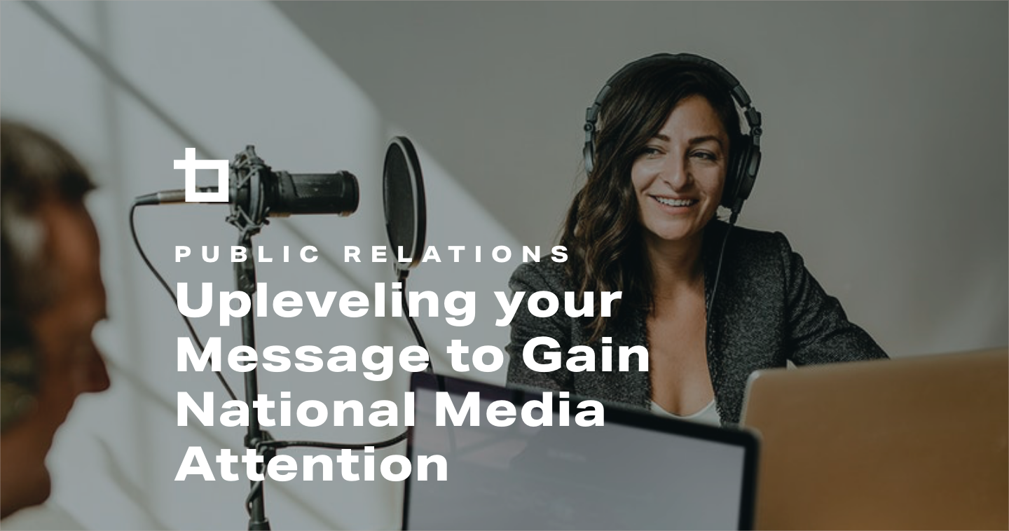 Upleveling your Message to Gain National Media Attention