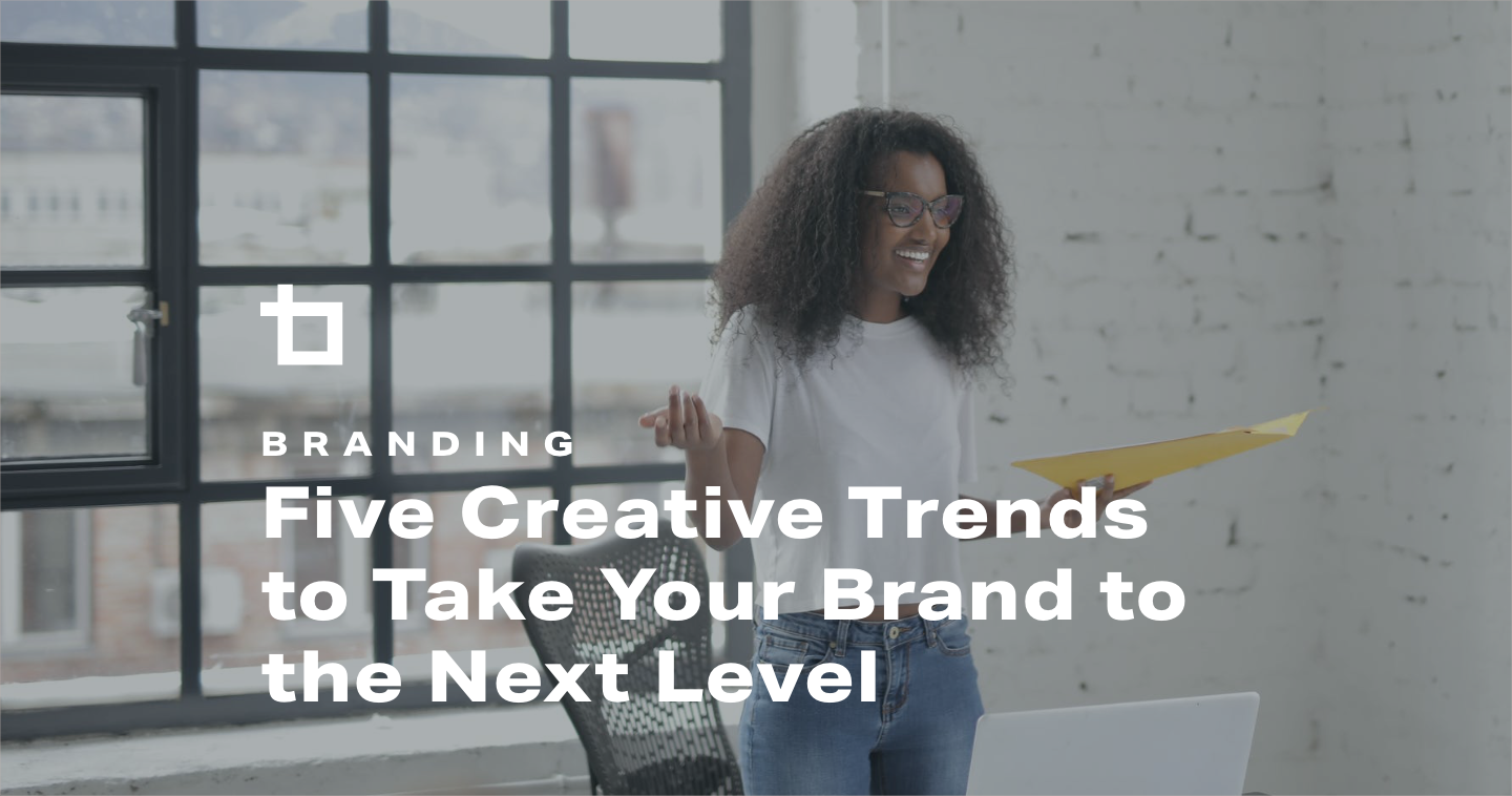 Five Creative Trends to Take Your Brand to the Next Level