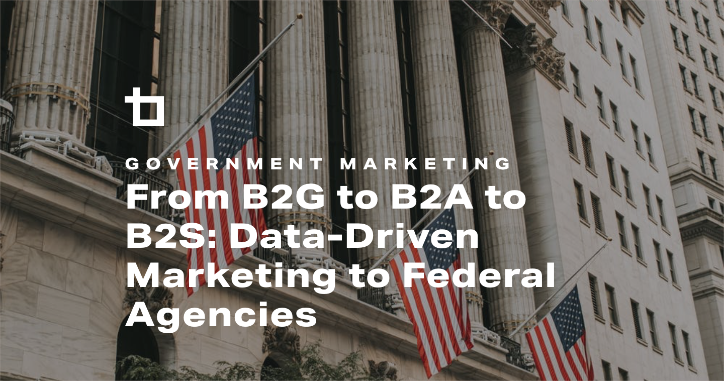 From B2G to B2A to B2S: Data-Driven Marketing to Federal Agencies