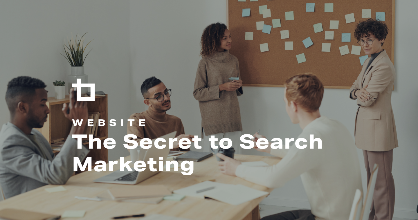 The Secret to Search Marketing