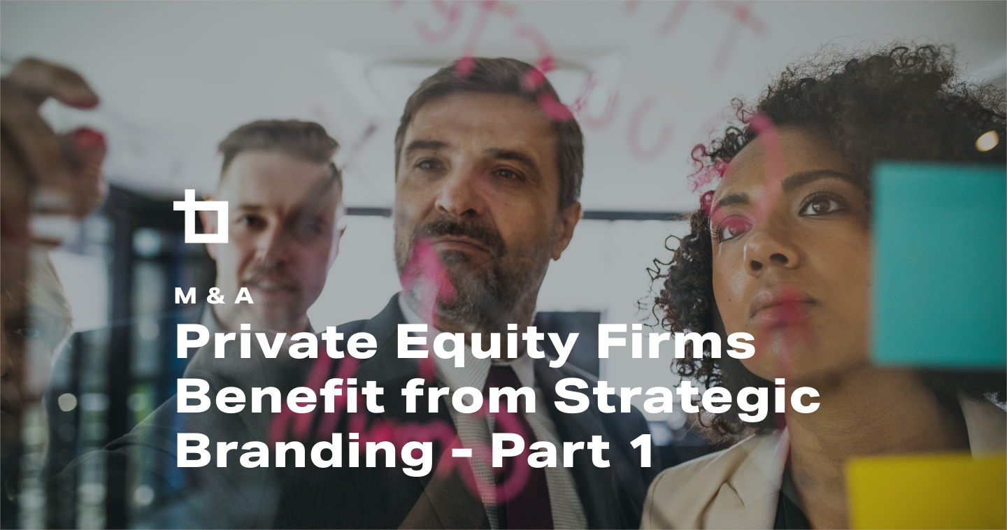 M&A: Private Equity Firms Benefit from Strategic Branding – Part 1