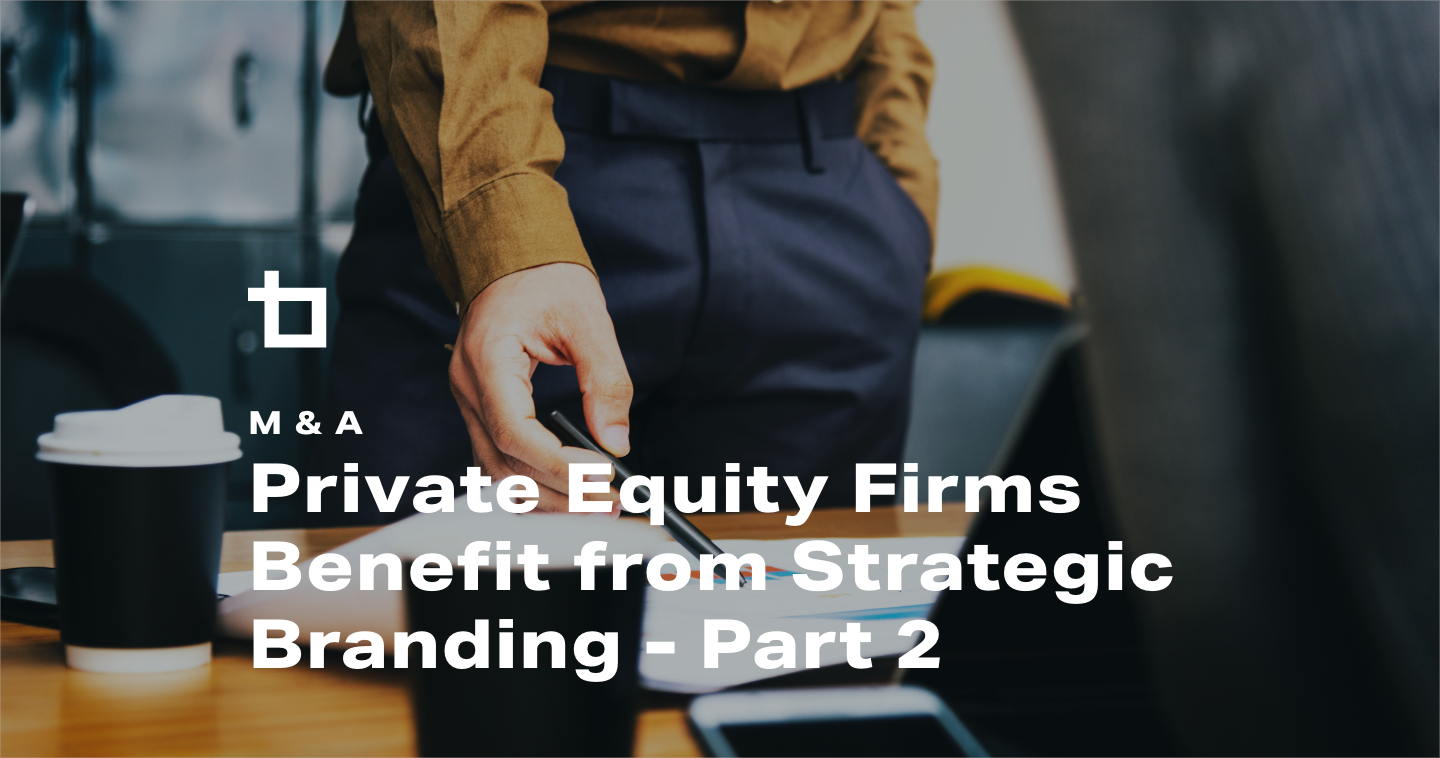 M&A: Private Equity Firms Benefit from Strategic Branding – Part 2