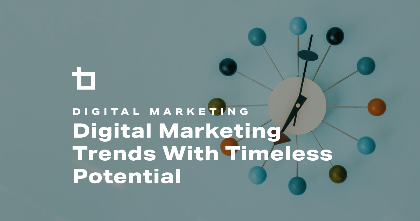Digital Marketing Trends With Timeless Potential