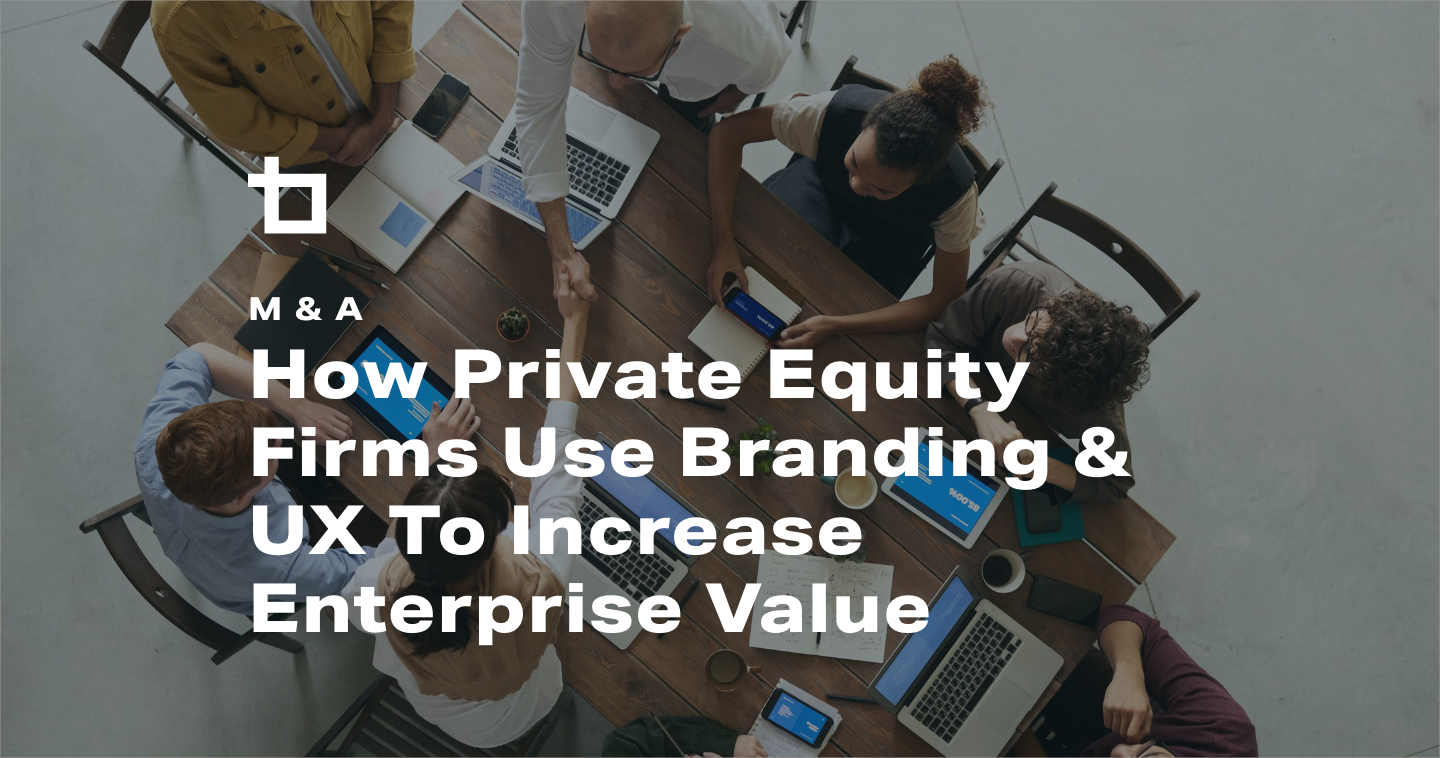 How Private Equity Firms Use Branding & UX To Increase Enterprise Value