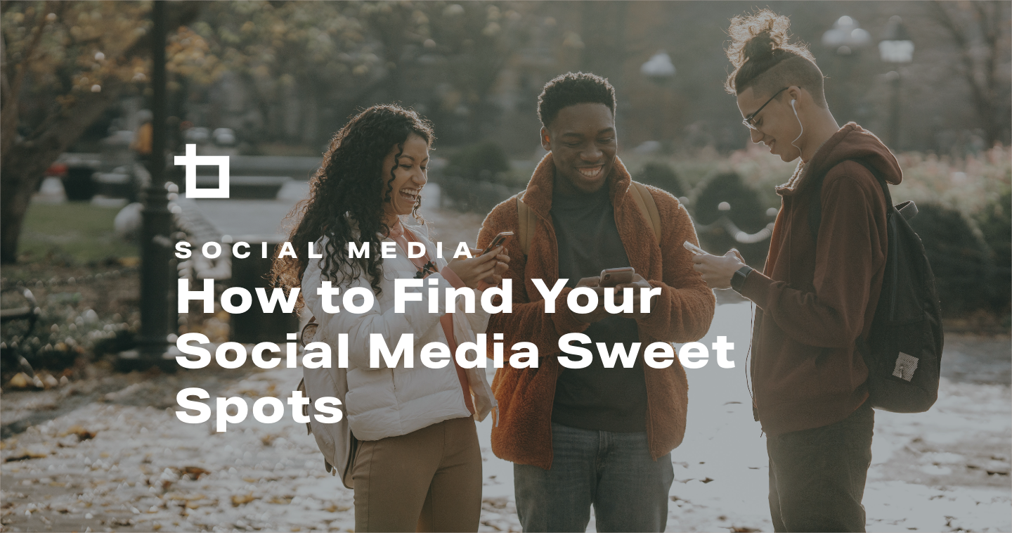 How to Find Your Social Media Sweet Spots