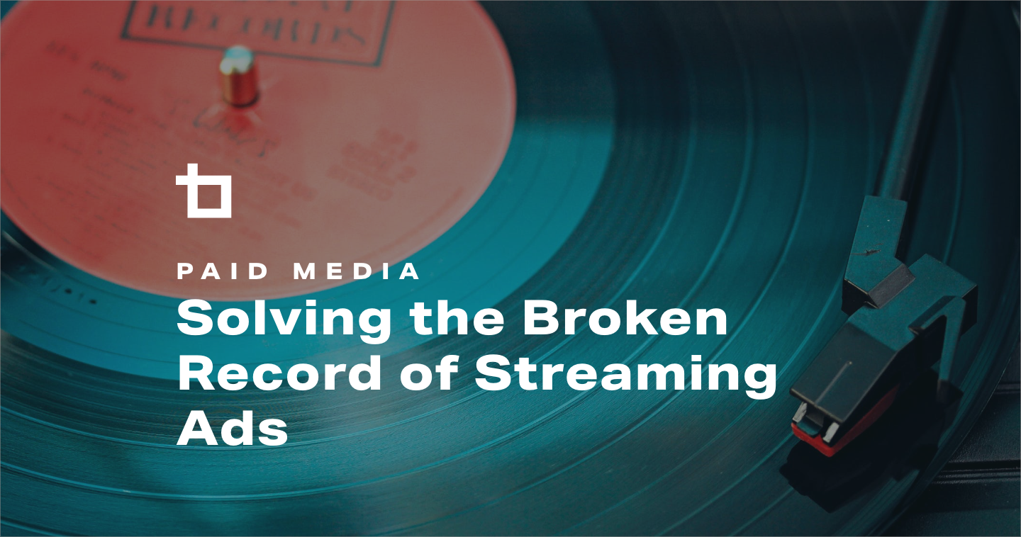 Solving the Broken Record of Streaming Ads: Lessons from a Social Media Agency