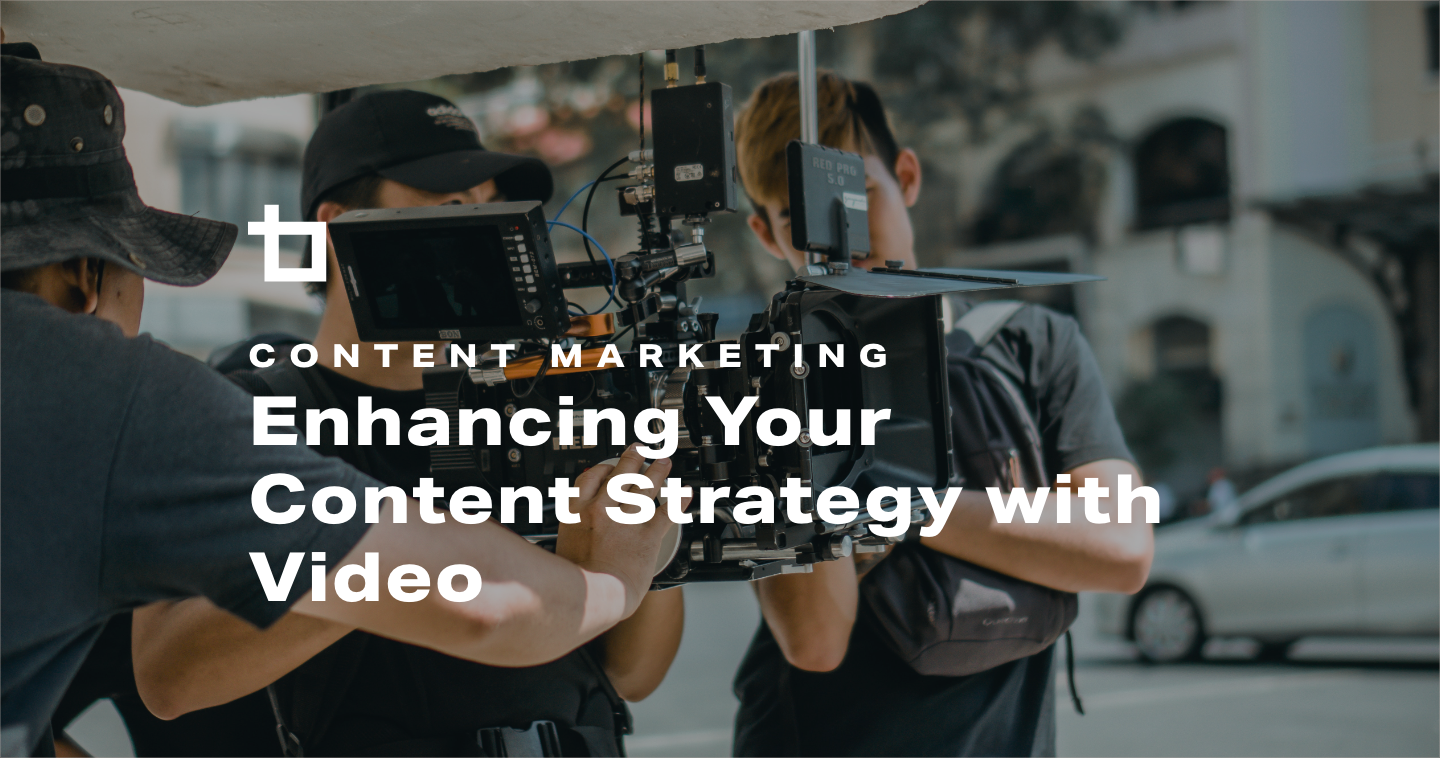 Enhancing Your Content Strategy with Video
